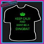 KEEP CALM DONT BE A DINGBAT KEITH LEMON FUNNY TSHIRT